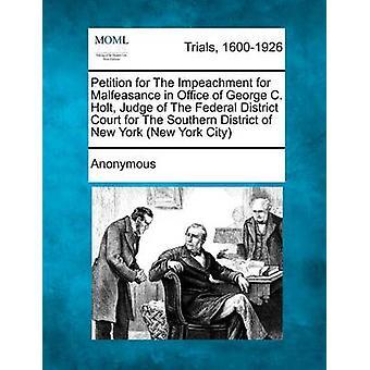 Andragende for rigsretssag for embedsmisbrug i Office af George C. Holt dommer af Federal District Court for Southern District of New York New York City af anonym