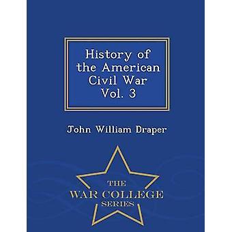 Historien om amerikanska inbördeskriget Vol. 3 Krigshögskolan serien av Draper & John William