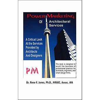Services de Marketing de puissance de l'architecture un regard critique sur les Services fournis par des architectes et Designers de Jones & Rene F.