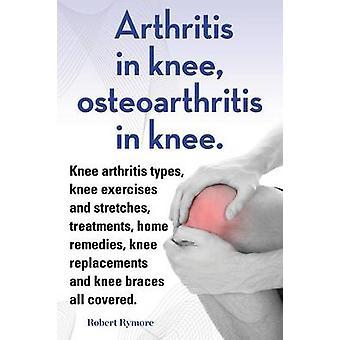 Artritis in de knie artrose in de knie. Knie artritis typen knie oefeningen en rek behandelingen home remedies knieprothesen en knie accolades alle bedekt. door Rymore & Robert