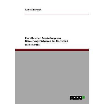 Zur ethischen Beurteilung von Klonierungsverfahren am Menschen av Sommer & Andreas