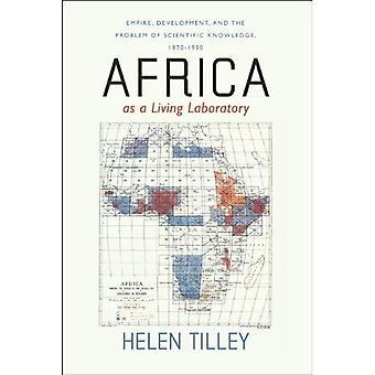 L'Africa come un laboratorio vivente: Impero, lo sviluppo e il problema della conoscenza scientifica, 1870-1950