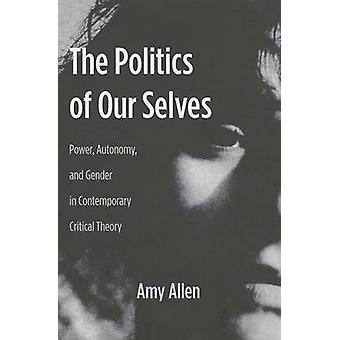 The Politics of Our Selves - Power - Autonomy - and Gender in Contempo