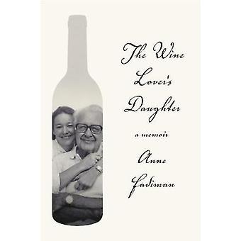 The Wine Lover's Daughter - A Memoir by Anne Fadiman - 9780374228088 B