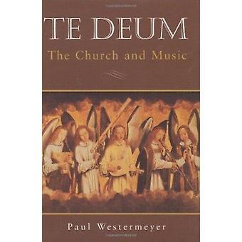 Te Deum - Church and Music by Paul Westermeyer - 9780800631468 Book