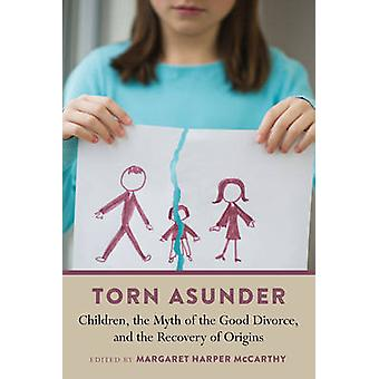 Torn Asunder - Children - the Myth of the Good Divorce - and the Recov