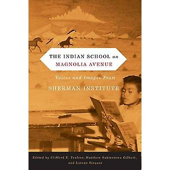 The Indian School on Magnolia Avenue - Voices and Images from Sherman