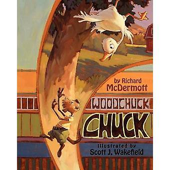 Woodchuck Chuck by Richard E McDermott - Scott J Wakefield - 97809824