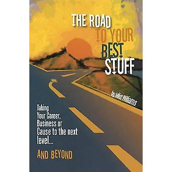 The Road to Your Best Stuff - Taking Your Career - Business or Cause t