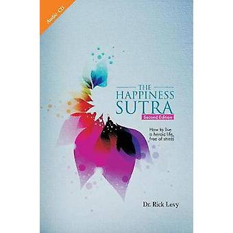 The Happiness Sutra - How to Live a Heroic Life - Free of Stress by Dr
