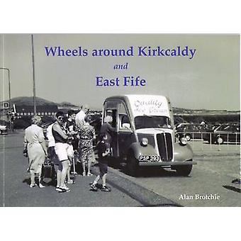 Wheels Around Kirkcaldy and East Fife by Alan Brotchie - 978184033498