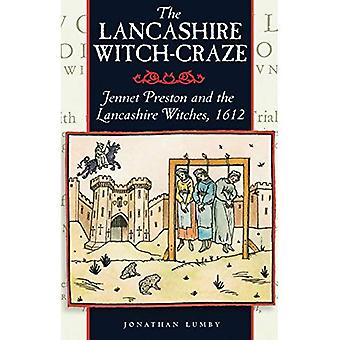 The Lancashire Witch Craze: Jennet Preston and the Lancashire Witches, 1612