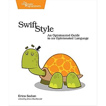 Swift Style - An Opinionated Guide to an Opinionated Language by Erica