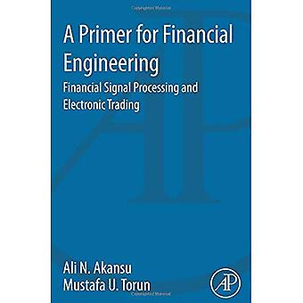 A Primer for Financial Engineering: Financial Signal Processing and Electronic Trading (en)