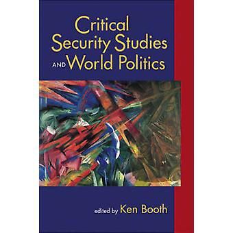 Critical Security Studies and World Politics by Ken Booth - 978155587