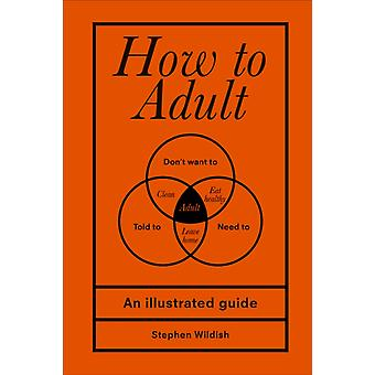 How to Adult by Stephen Wildish