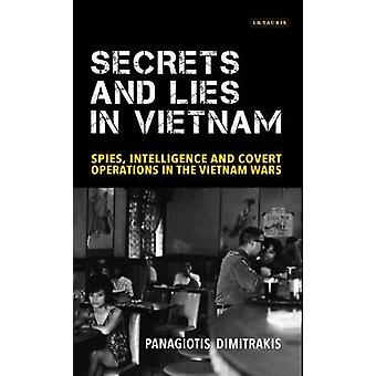 Secrets and Lies in Vietnam  Spies Intelligence and Covert Operations in the Vietnam Wars by Panagiotis Dimitrakis