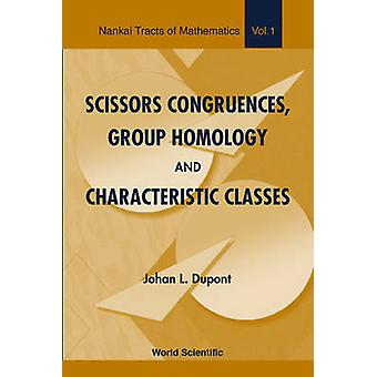 Scissors Congruences Group Homology And Characteristic Clas by Johan L Dupont