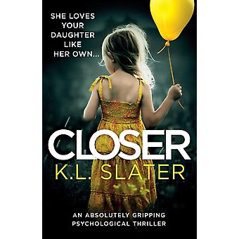 Closer An absolutely gripping psychological thriller by Slater & K.L.