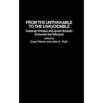 From the Unthinkable to the Unavoidable American Christian and Jewish Scholars Encounter the Holocaust by Unknown