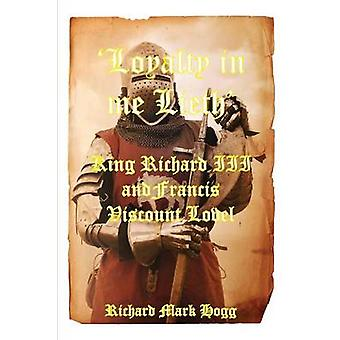 Loyalty in me Lieth King Richard III and Francis Viscount Lovel by Hogg & Richard Mark