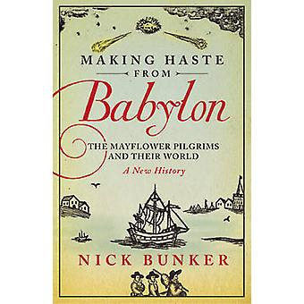 Making Haste From Babylon  The Mayflower Pilgrims and Their World A New History by Nick Bunker