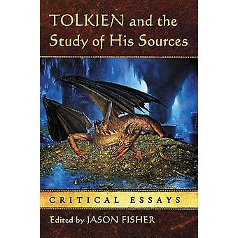 Tolkien and the Study of His Sources Critical Essays by Fisher & Jason