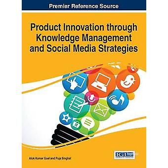 Product Innovation through Knowledge Management and Social Media Strategies by Goel & Alok Kumar