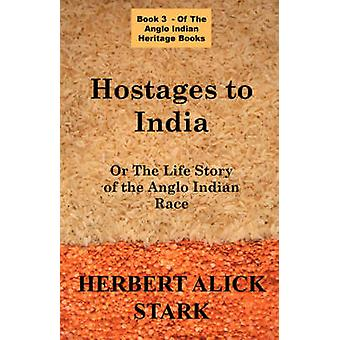 Hostages To India OR The Life Story of the Anglo Indian Race by Stark & Herbert & Alick