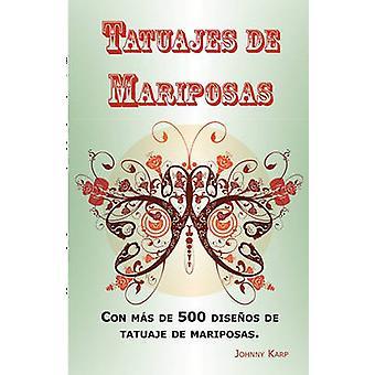 Tatuajes de Mariposas Con ms de 500 diseos de tatuaje de mariposas entre ideas y fotos que incluyen Tribales Flores Alas Hadas Celtas y muchos ms diseos de mariposas. by Karp & Johnny