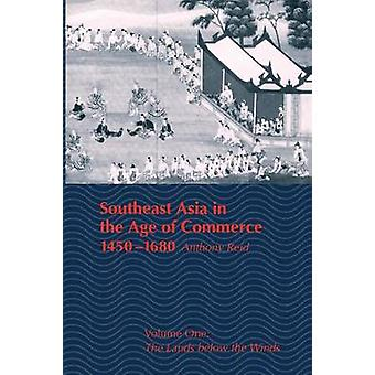 Southeast Asia in the Age of Commerce 14501680 Volume One The Lands Below the Winds Revised by Reid & Anthony