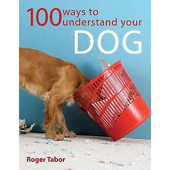 100 Ways To Understand Your Dog by Tabor & Roger
