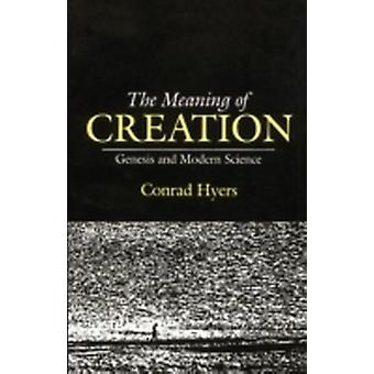 The Meaning of Creation Genesis and Modern Science by Hyers & Conrad