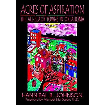 Acres of Aspiration The AllBlack Towns of Oklahoma by Johnson & Hannibal B.
