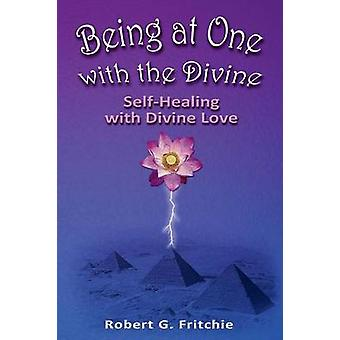 Being at One with the Divine by Fritchie & Robert G.