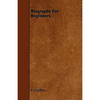 Biography For Beginners by Clerihew & E.