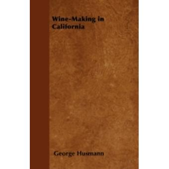 WineMaking in California by Husmann & George