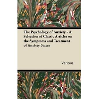 The Psychology of Anxiety  A Selection of Classic Articles on the Symptoms and Treatment of Anxiety States by Various