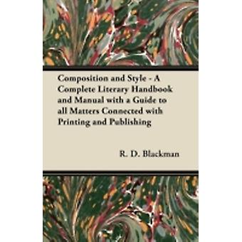 Composition and Style  A Complete Literary Handbook and Manual with a Guide to all Matters Connected with Printing and Publishing by Blackman & R. D.