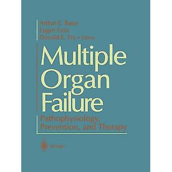 Multiple Organ Failure Pathophysiology Prevention and Therapy by Edited by Arthur E Baue & Edited by Eugen Faist & Edited by Donald Fry