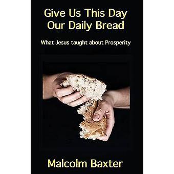 Give Us This Day Our Daily Bread by Baxter & Malcolm
