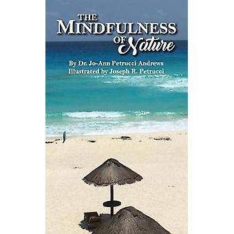 The Mindfulness of Nature by Andrews & JoAnn  Petrucci