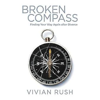 Broken Compass Finding Your Way Again after Divorce by Rush & Vivian