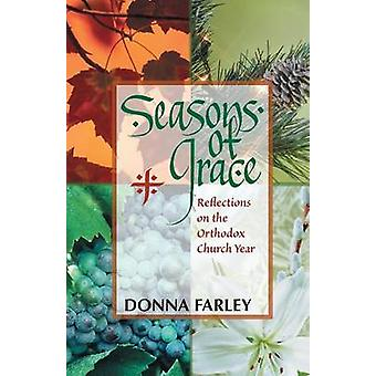 Seasons of Grace Reflections on the Orthodox Church Year by Farley & Donna
