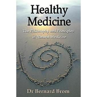 Healthy Medicine The Philosophy and Principles of Natural Medicine by Brom & Bernard