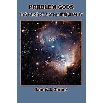 Problem Gods In Search of a Meaningful Deity by Garber & James J