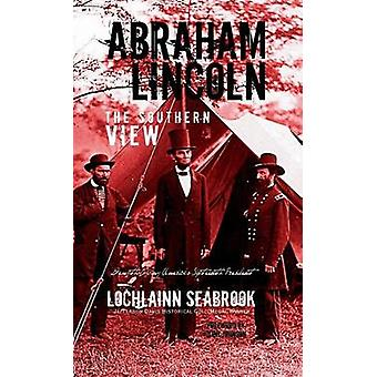 Abraham Lincoln The Southern View by Seabrook & Lochlainn