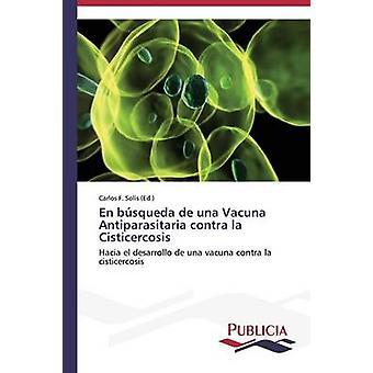 En bsqueda de una Vacuna Antiparasitaria contra la Cisticercosis by Sols Carlos F.