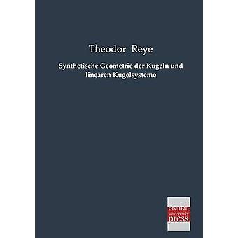 Synthetische Geometrie Der Kugeln Und Linearen Kugelsysteme by Reye & Theodor