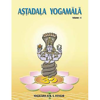 Astadala Yogamala Collected Works Volume 4 by Iyengar & B.K.S.